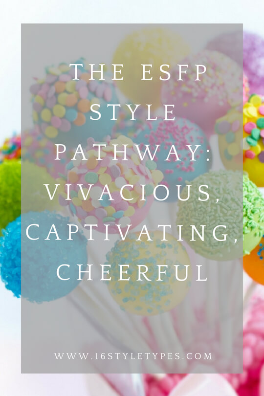 Getting her style going in a celebratory, vivacious way - the ESFP has a unique style pathway