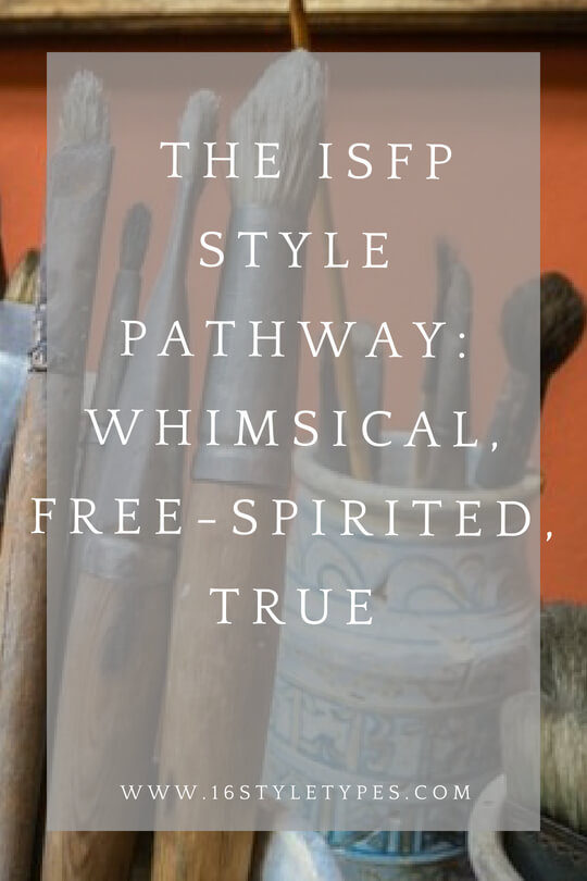 Whimsical, artistic, free-spirited - the ISFP has a style pathway like no other!