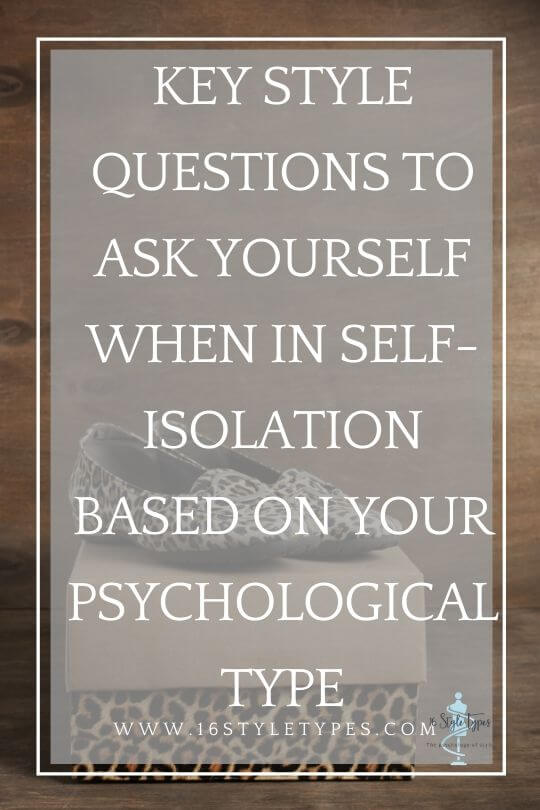 Key Style Questions to Ask Yourself When in Self-Isolation based on your Psychological Type