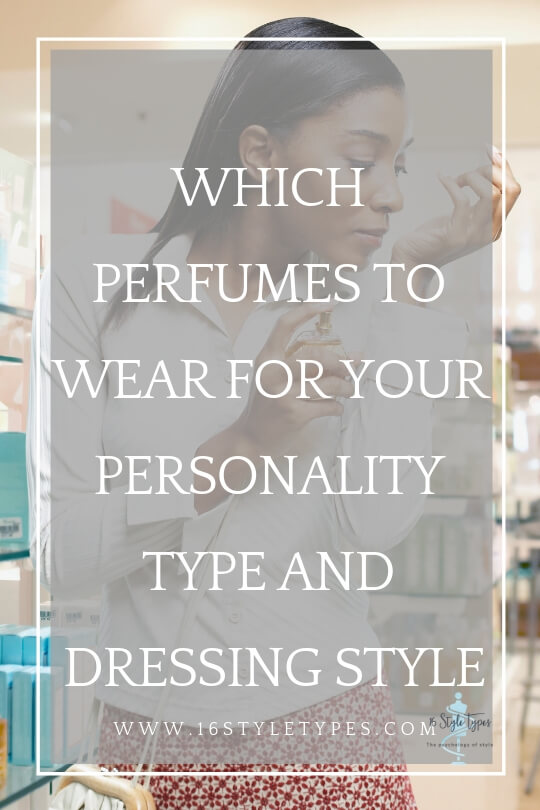 WHICH PERFUMES TO WEAR FOR YOUR PERSONALITY TYPE AND DRESSING STYLE - Myers Briggs types and perfume
