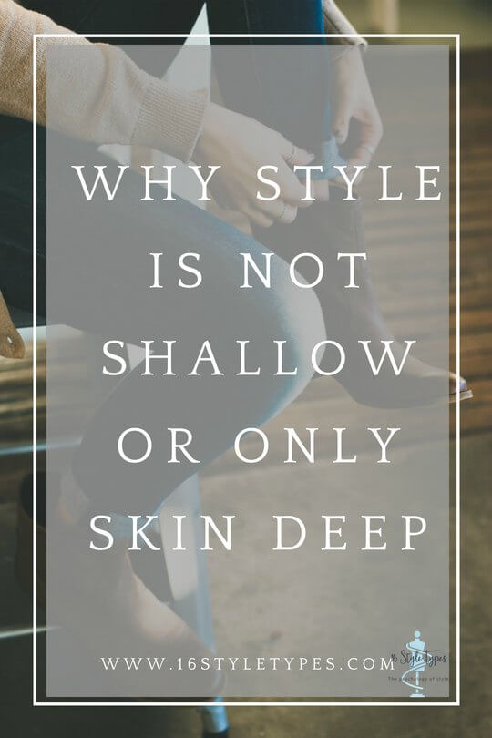 Why style is not shallow and beauty and fashion are more than skin deep